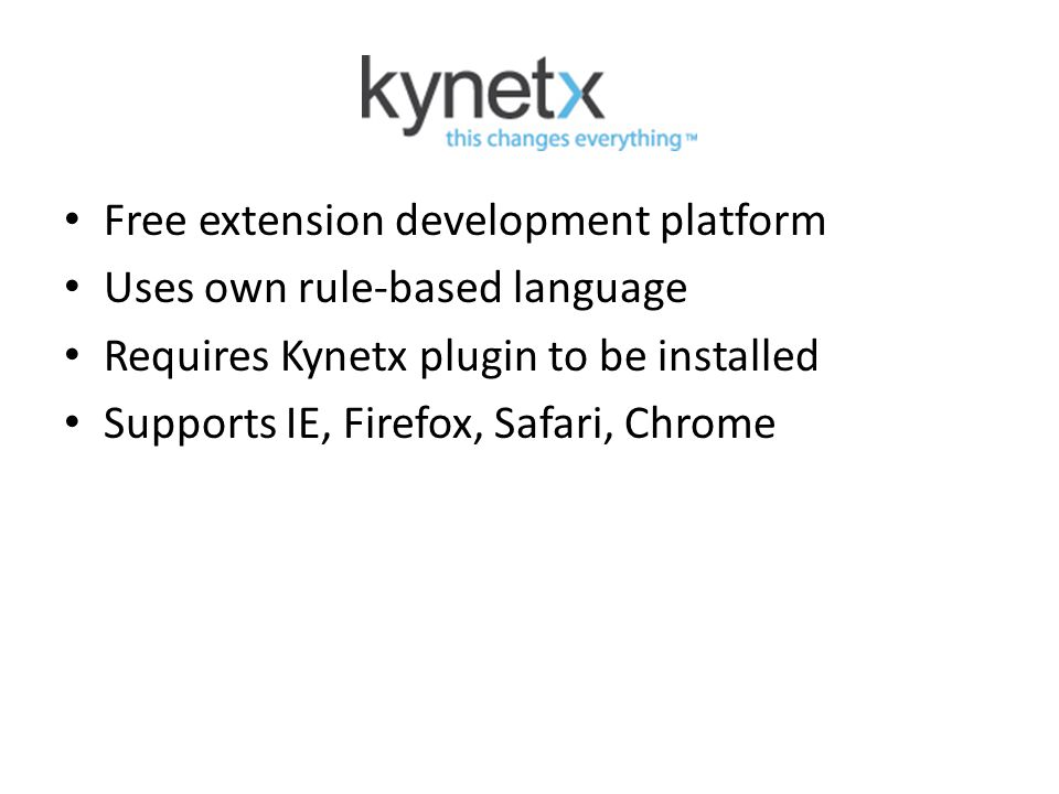 Free extension development platform Uses own rule-based language Requires Kynetx plugin to be installed Supports IE, Firefox, Safari, Chrome