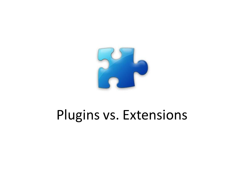 Plugins vs. Extensions
