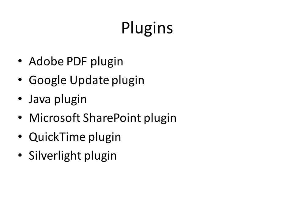 Plugins Adobe PDF plugin Google Update plugin Java plugin Microsoft SharePoint plugin QuickTime plugin Silverlight plugin