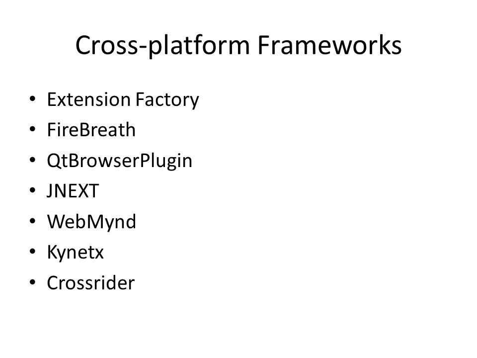 Cross-platform Frameworks Extension Factory FireBreath QtBrowserPlugin JNEXT WebMynd Kynetx Crossrider