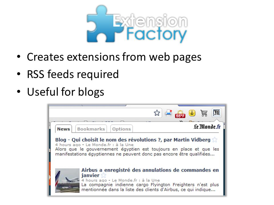 Creates extensions from web pages RSS feeds required Useful for blogs