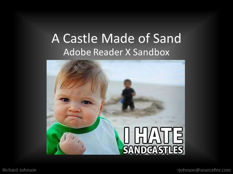 A Castle Made of Sand Adobe Reader X Sandbox Richard Johnsonrjohnson@sourcefire.com