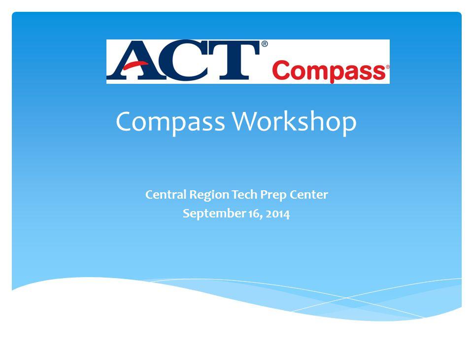 Compass Workshop Central Region Tech Prep Center September 16, 2014
