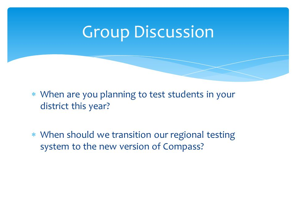  When are you planning to test students in your district this year?  When should we transition our regional testing system to the new version of Com