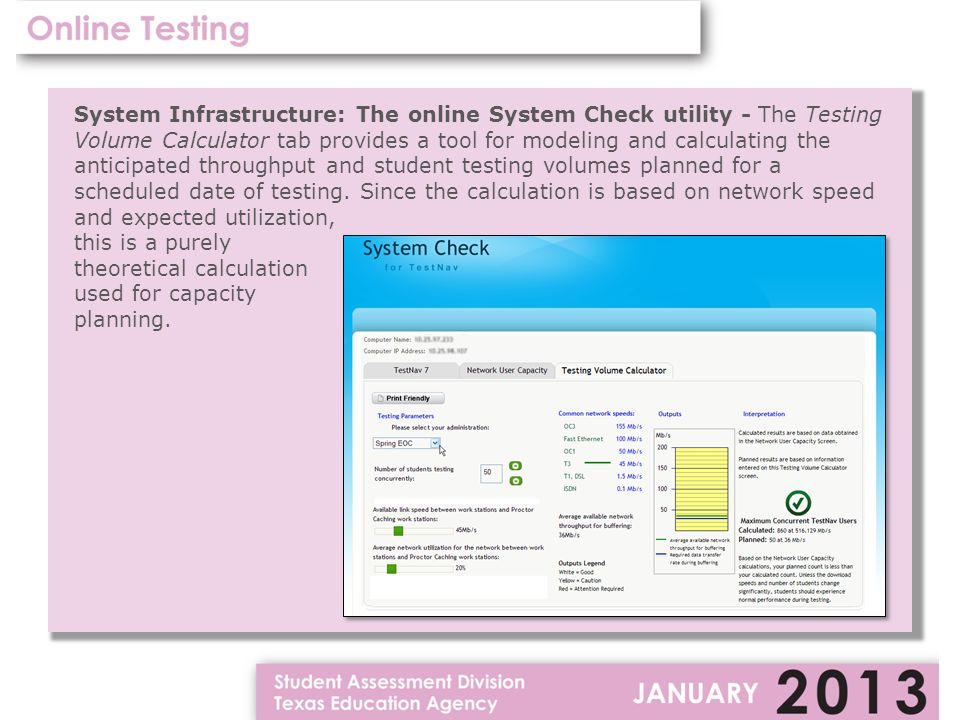 System Infrastructure: The online System Check utility - The Testing Volume Calculator tab provides a tool for modeling and calculating the anticipated throughput and student testing volumes planned for a scheduled date of testing.
