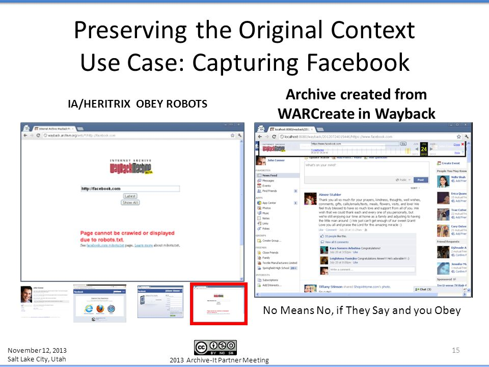 Preserving the Original Context Use Case: Capturing Facebook 15 IA/HERITRIX OBEY ROBOTS Archive created from WARCreate in Wayback November 12, 2013 Sa