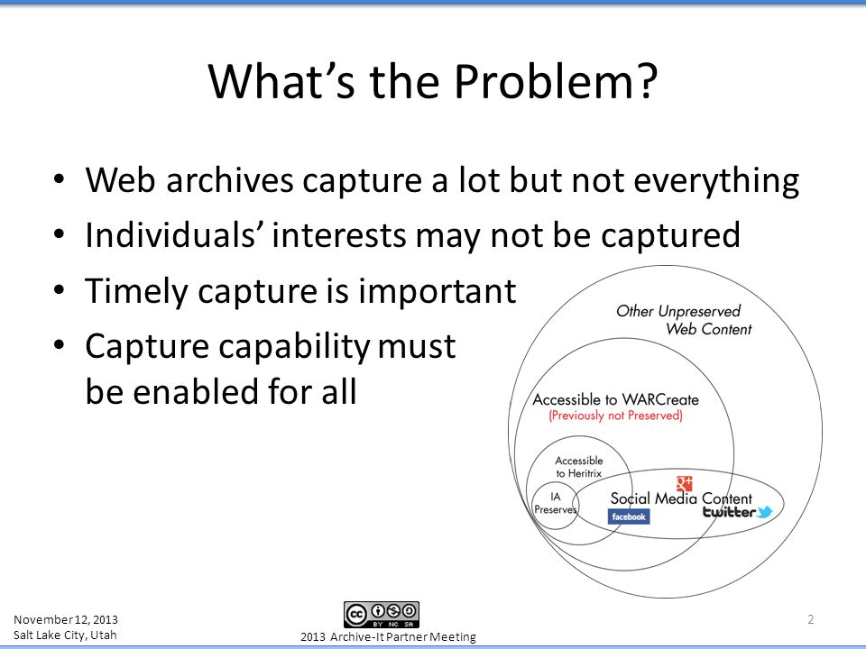 Web archives capture a lot but not everything Individuals' interests may not be captured Timely capture is important Capture capability must be enable
