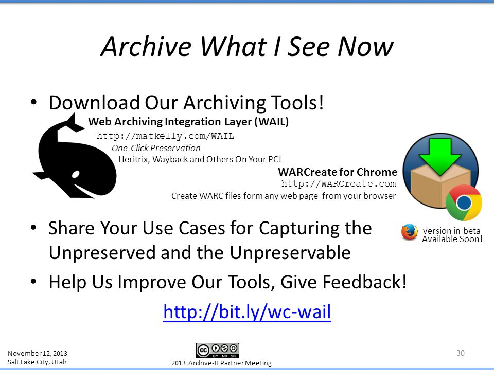 Download Our Archiving Tools! Share Your Use Cases for Capturing the Unpreserved and the Unpreservable Help Us Improve Our Tools, Give Feedback! http:
