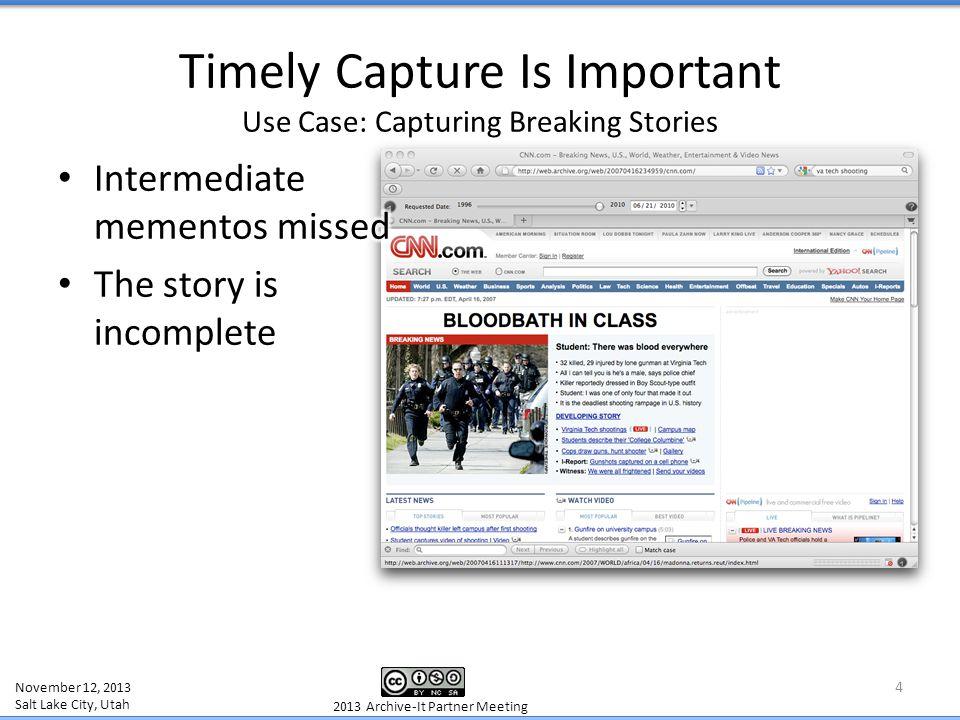 November 12, 2013 Salt Lake City, Utah 2013 Archive-It Partner Meeting 5 Timely Capture Is Important Use Case: Capturing Breaking Stories