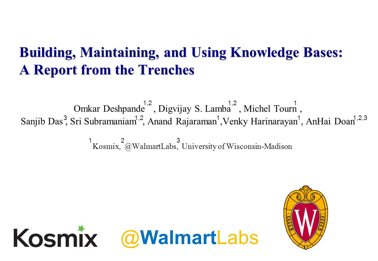 Building, Maintaining, and Using Knowledge Bases: A Report from the Trenches Omkar Deshpande, Digvijay S.