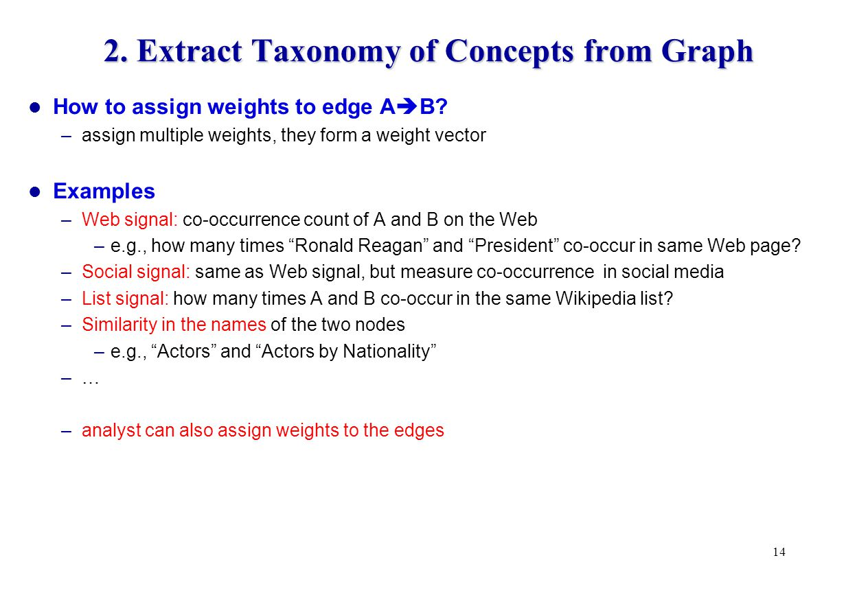 2. Extract Taxonomy of Concepts from Graph How to assign weights to edge A  B.