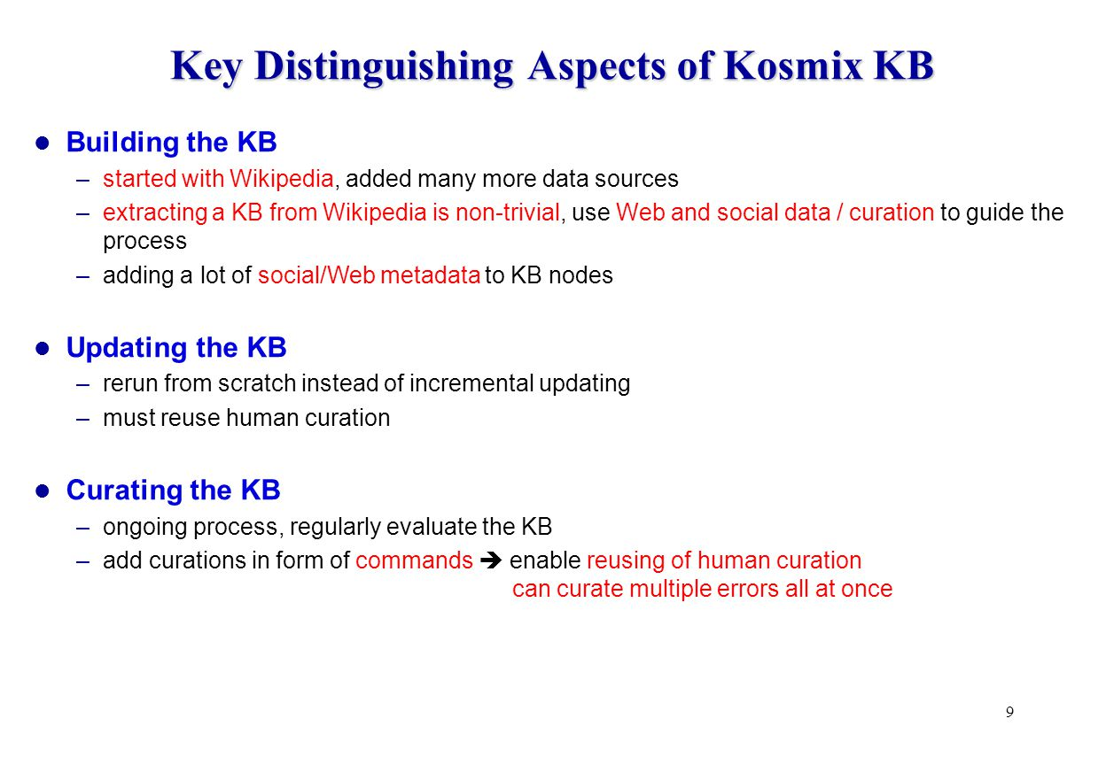 Building the Kosmix KB 10 Convert Wikipedia into a KB, then add more data sources Why starting with Wikipedia.