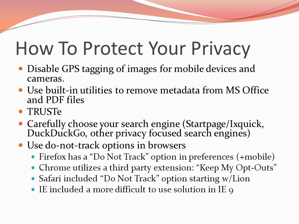 How To Protect Your Privacy Disable GPS tagging of images for mobile devices and cameras.
