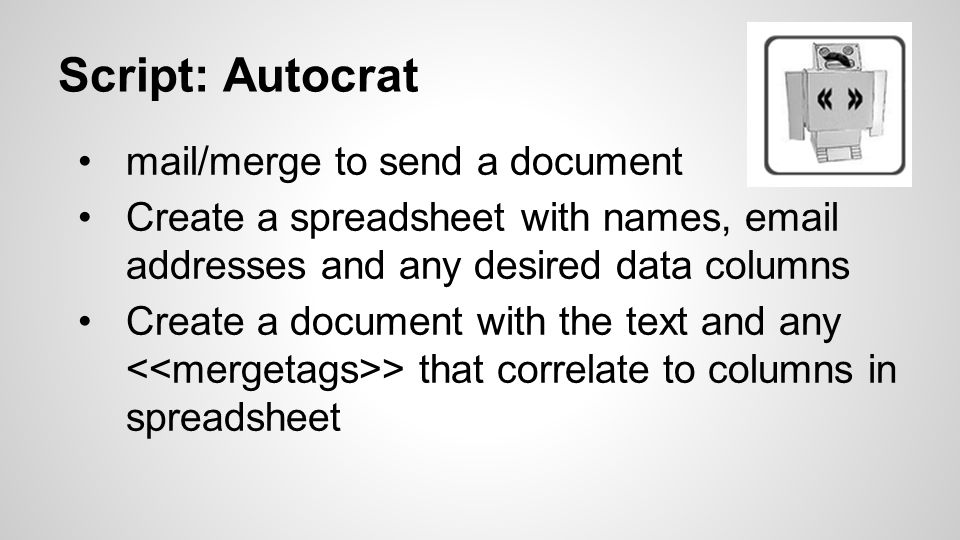 Script: Autocrat mail/merge to send a document Create a spreadsheet with names, email addresses and any desired data columns Create a document with the text and any > that correlate to columns in spreadsheet