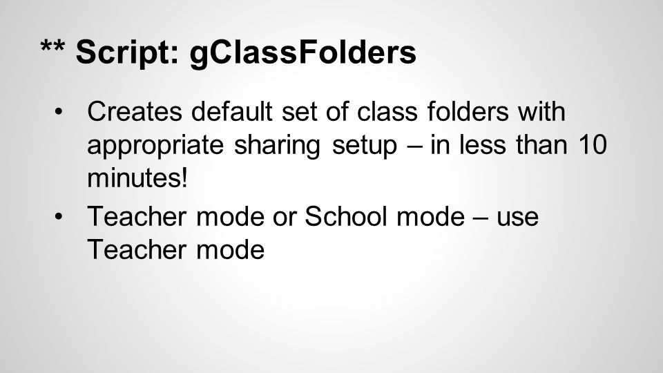 ** Script: gClassFolders Creates default set of class folders with appropriate sharing setup – in less than 10 minutes.