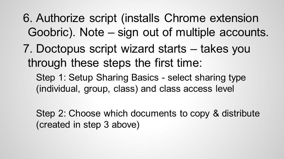 6. Authorize script (installs Chrome extension Goobric).