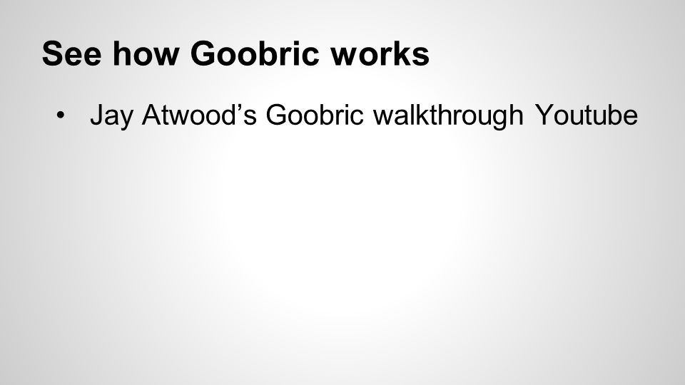 See how Goobric works Jay Atwood's Goobric walkthrough Youtube