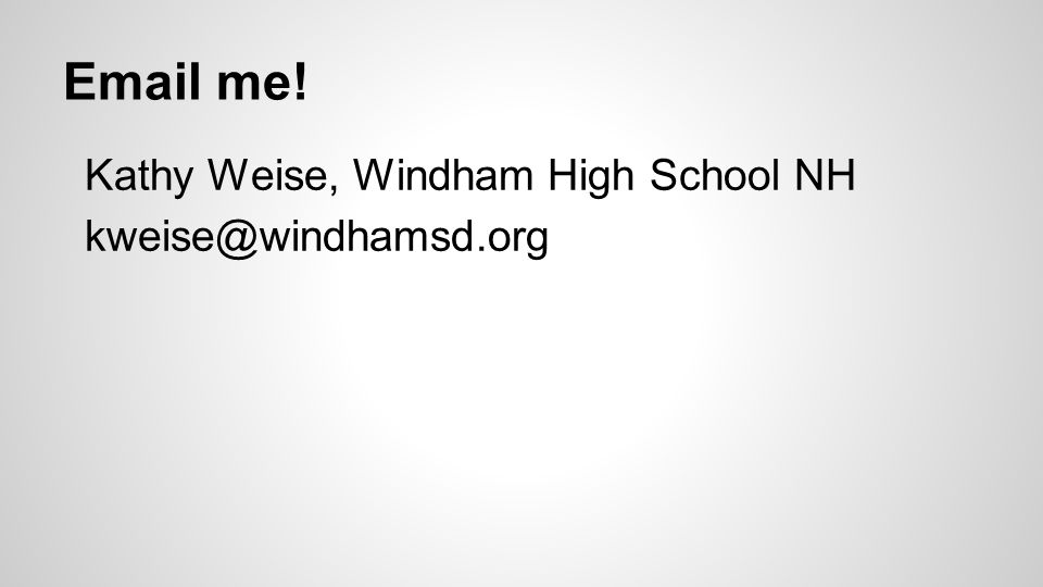Email me! Kathy Weise, Windham High School NH kweise@windhamsd.org