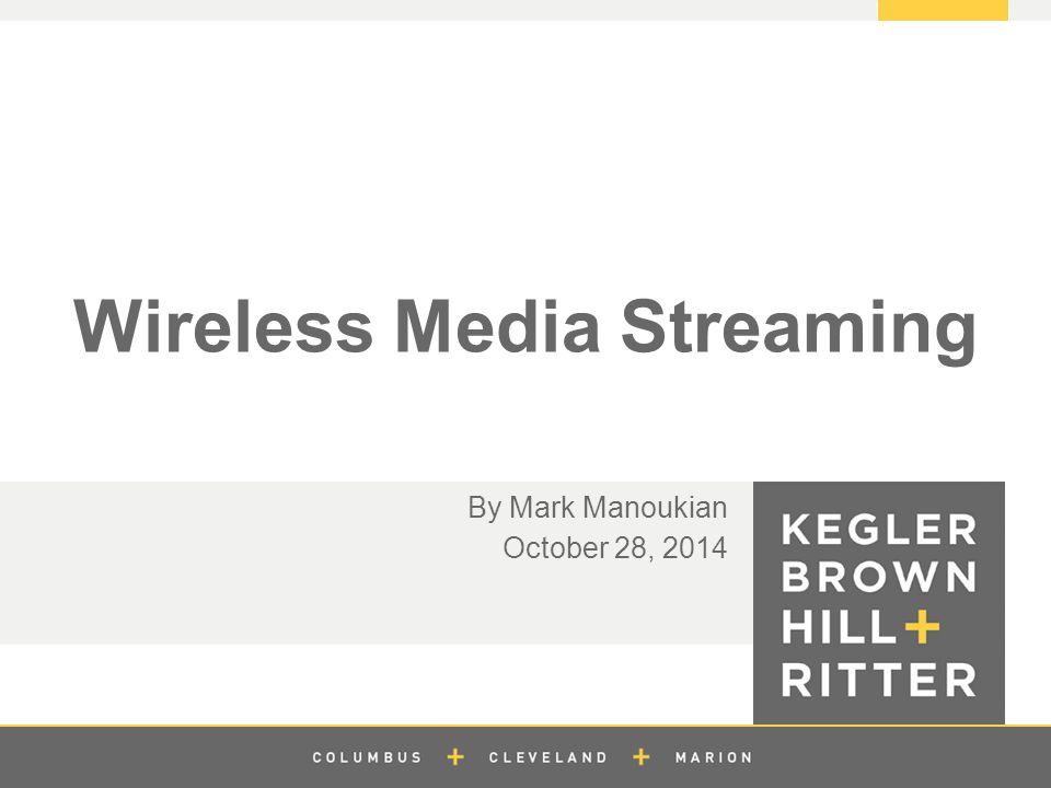 z Wireless Media Streaming By Mark Manoukian October 28, 2014