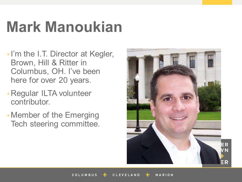 z Mark Manoukian  I'm the I.T. Director at Kegler, Brown, Hill & Ritter in Columbus, OH.