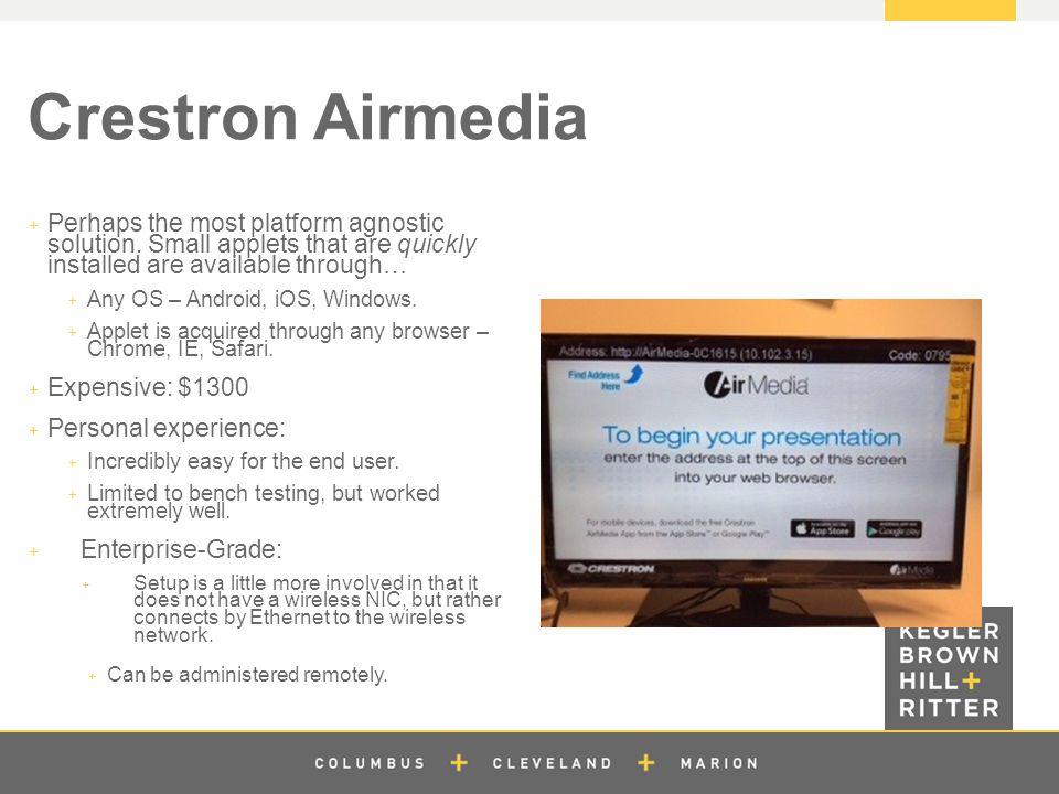 z Crestron Airmedia  Perhaps the most platform agnostic solution.