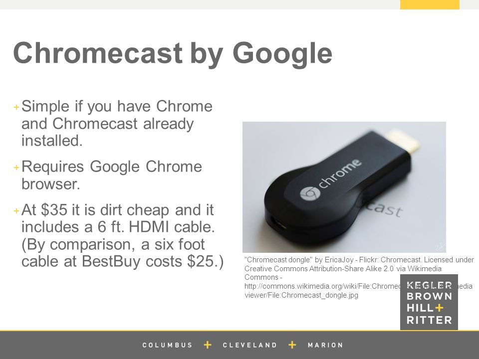 z Chromecast by Google  Simple if you have Chrome and Chromecast already installed.  Requires Google Chrome browser.  At $35 it is dirt cheap and i