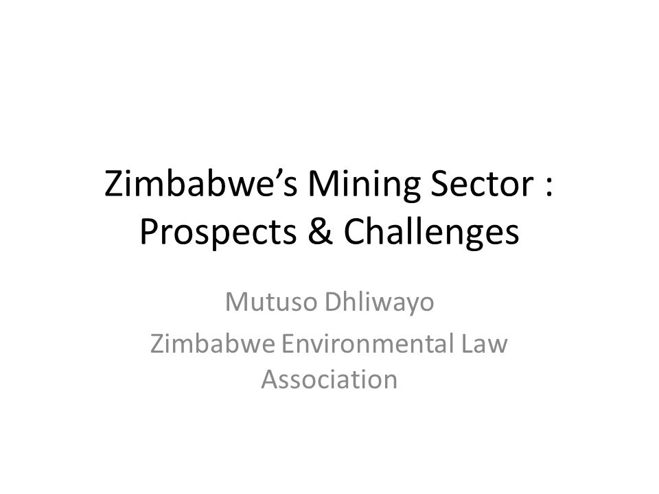 Outline of Presentation Zimbabwe's Mineral Resource Base Contribution of the Mining Sector to Economic Development Problems within Zimbabwe's mining sector Conclusion