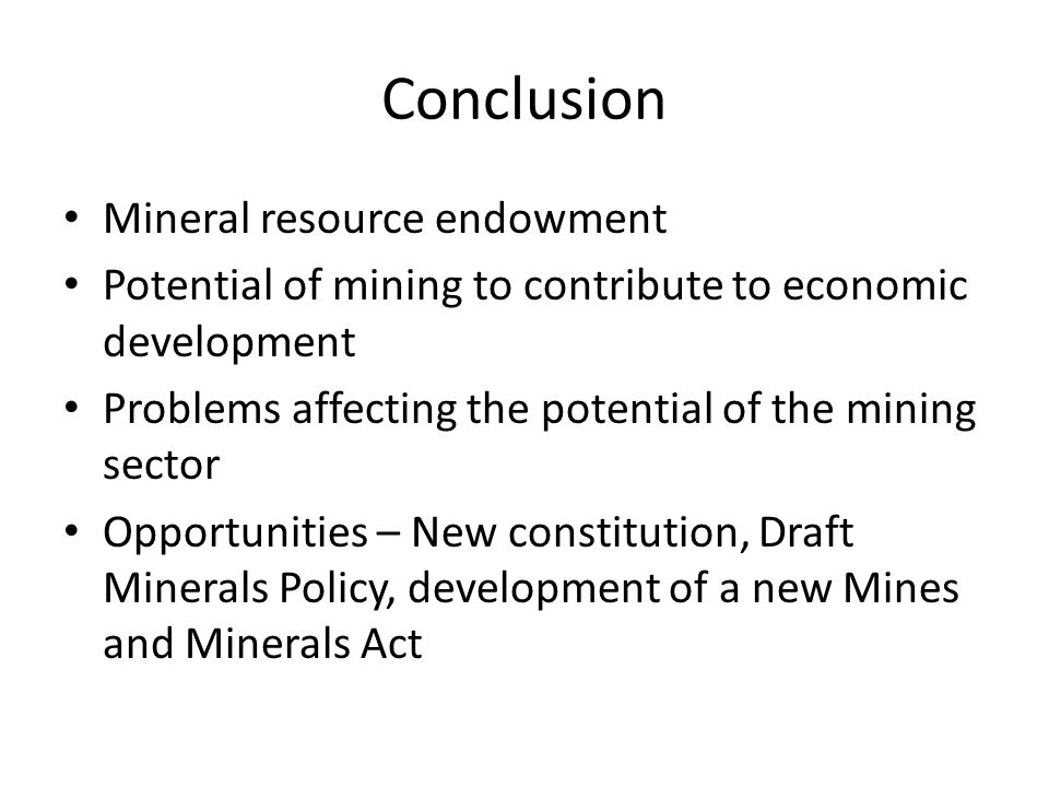 Conclusion Mineral resource endowment Potential of mining to contribute to economic development Problems affecting the potential of the mining sector