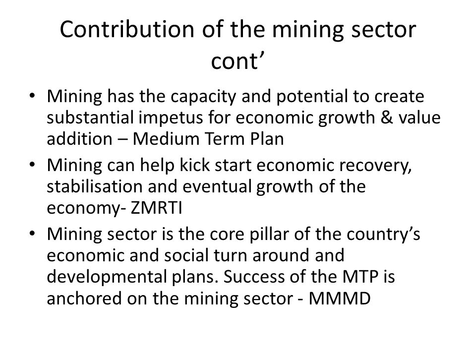 Contribution of the mining sector cont' Mining has the capacity and potential to create substantial impetus for economic growth & value addition – Med