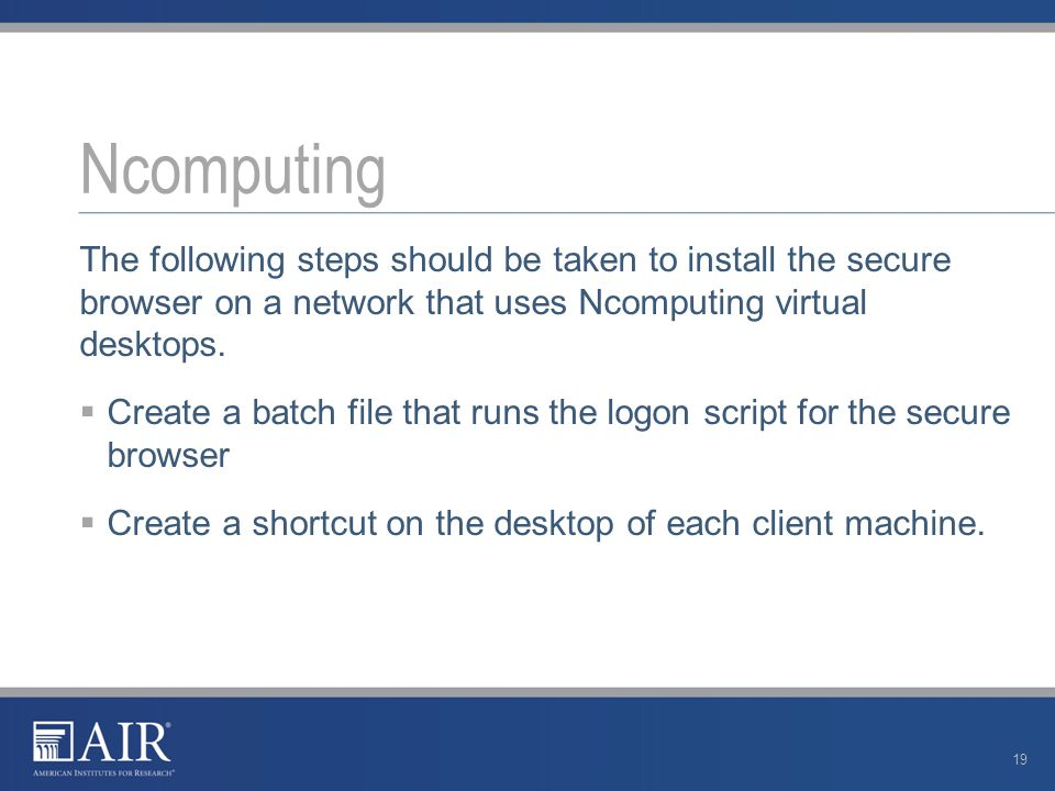 The following steps should be taken to install the secure browser on a network that uses Ncomputing virtual desktops.