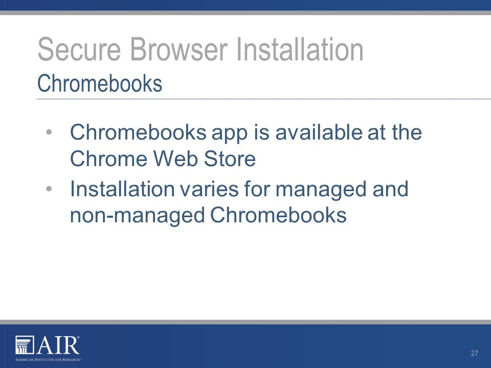 Chromebooks app is available at the Chrome Web Store Installation varies for managed and non-managed Chromebooks Secure Browser Installation Chromebooks 27