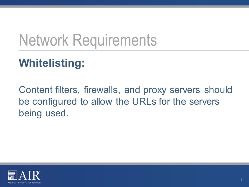 Whitelisting: Content filters, firewalls, and proxy servers should be configured to allow the URLs for the servers being used.