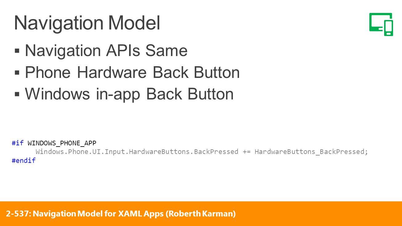 #if WINDOWS_PHONE_APP Windows.Phone.UI.Input.HardwareButtons.BackPressed += HardwareButtons_BackPressed; #endif 2-537: Navigation Model for XAML Apps (Roberth Karman)
