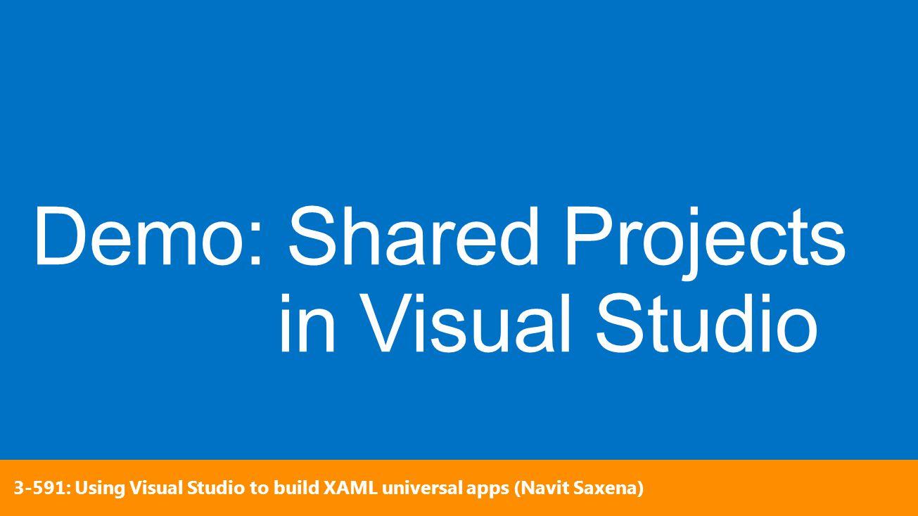 3-591: Using Visual Studio to build XAML universal apps (Navit Saxena)