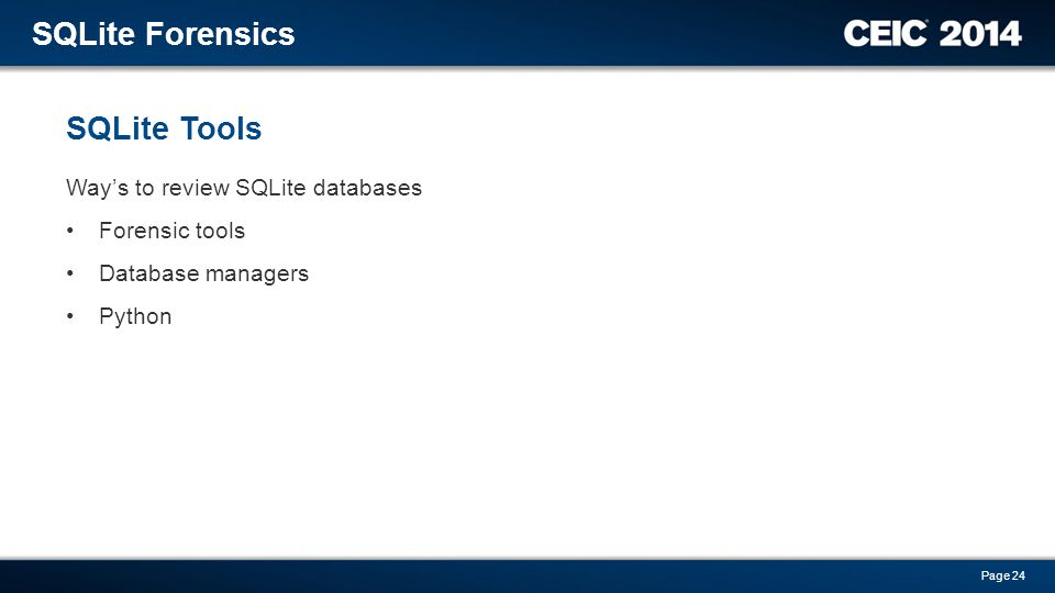 Way's to review SQLite databases Forensic tools Database managers Python SQLite Tools SQLite Forensics Page 24