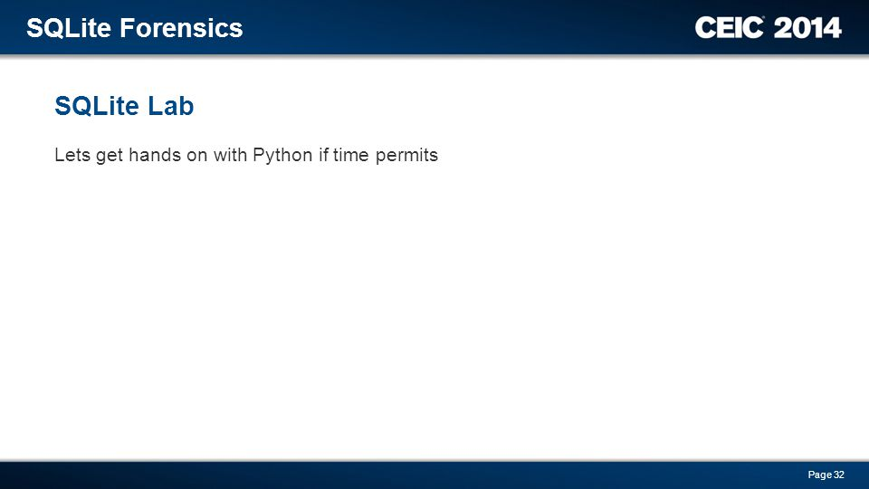 Lets get hands on with Python if time permits SQLite Lab SQLite Forensics Page 32
