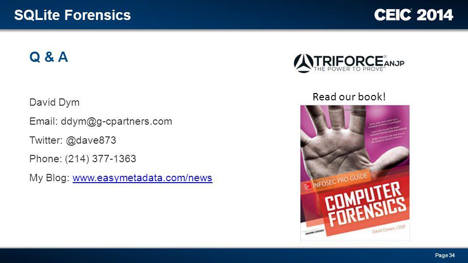 David Dym Email: ddym@g-cpartners.com Twitter: @dave873 Phone: (214) 377-1363 My Blog: www.easymetadata.com/newswww.easymetadata.com/news Q & A SQLite Forensics Page 34 Read our book!