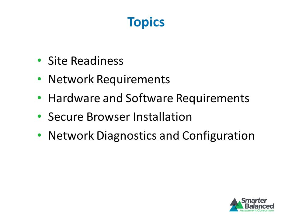 Topics Site Readiness Network Requirements Hardware and Software Requirements Secure Browser Installation Network Diagnostics and Configuration