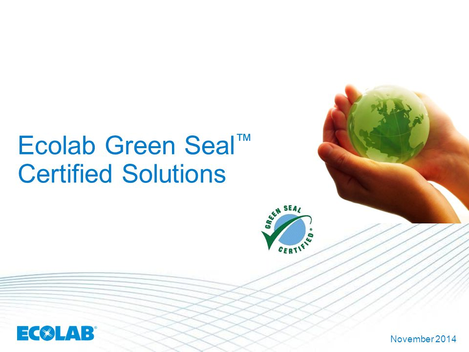 Ecolab Green Seal ™ Certified Solutions November 2014