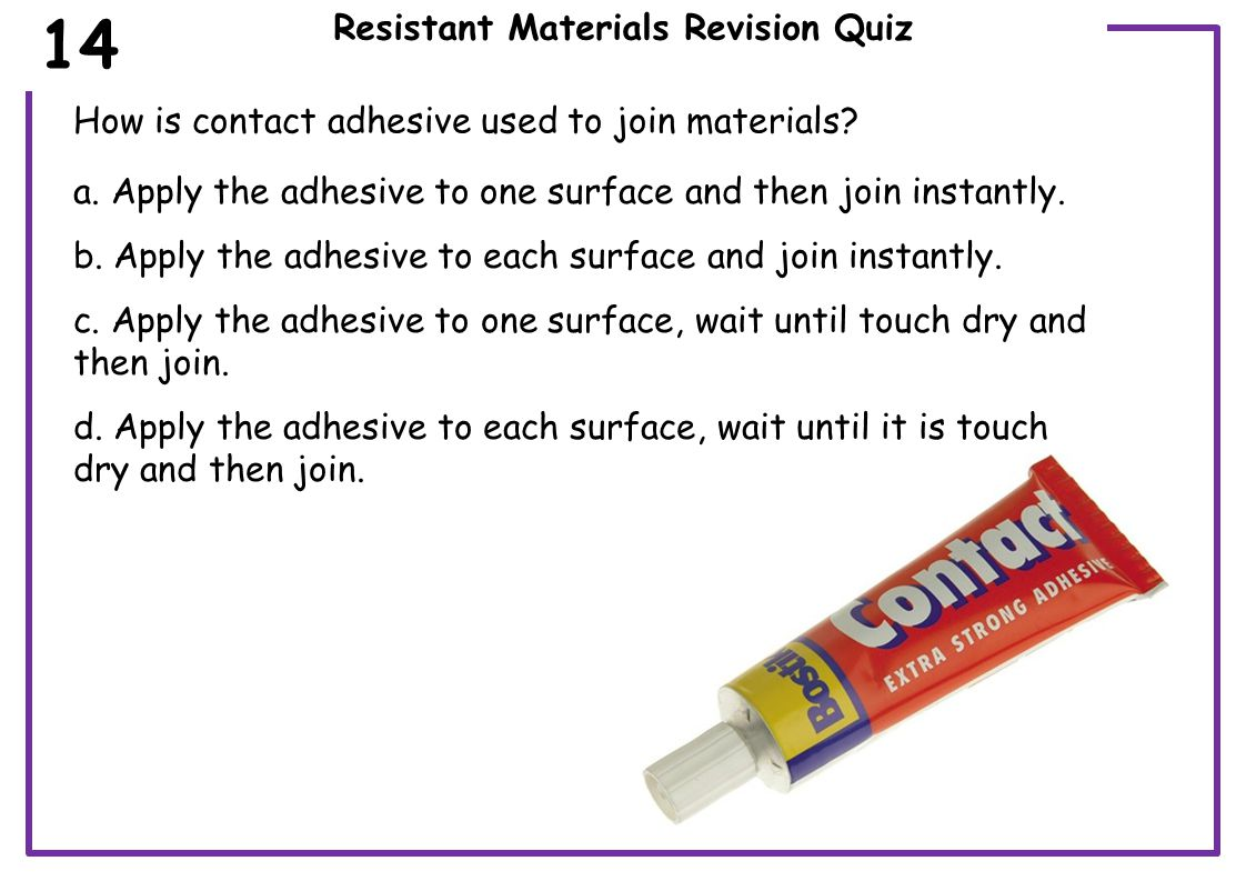 Resistant Materials Revision Quiz Which is the most suitable adhesive for joining wood to metal.