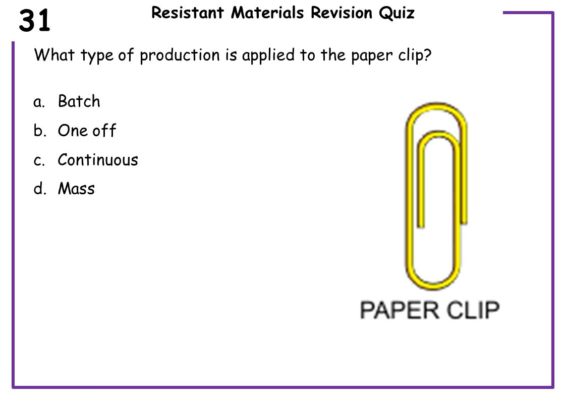 Resistant Materials Revision Quiz What type of production is applied to a business card.
