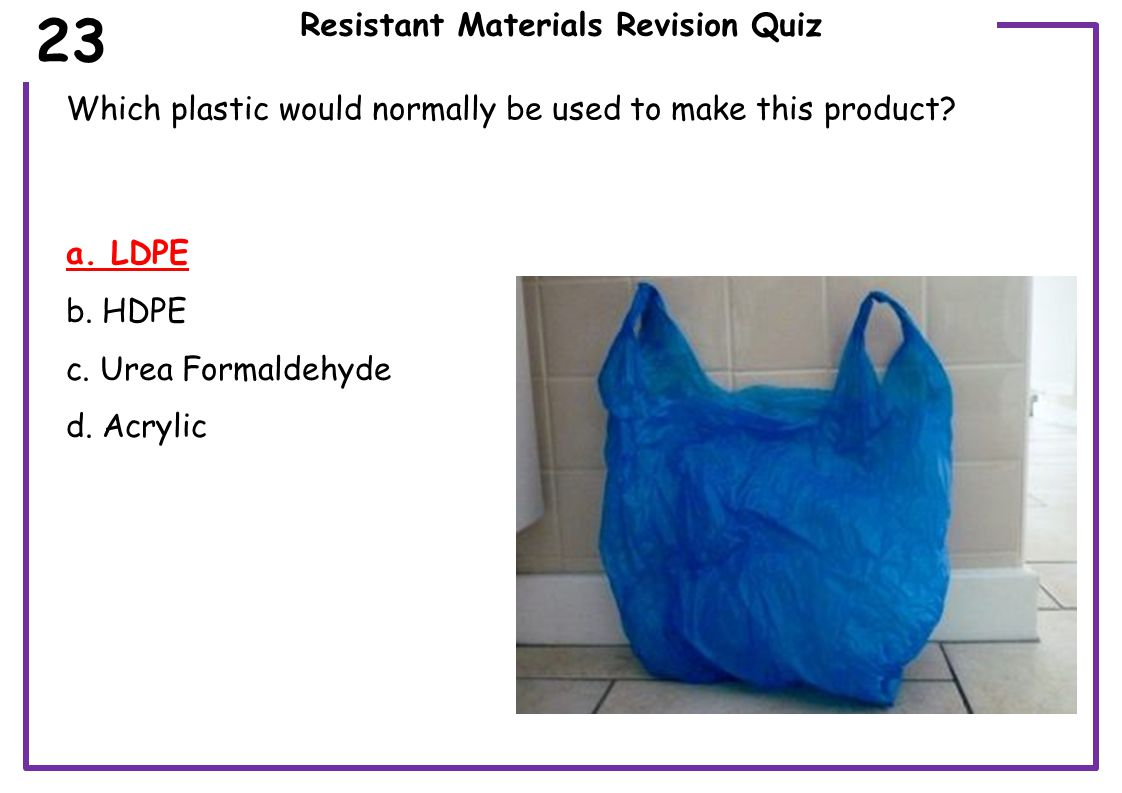 Resistant Materials Revision Quiz Which plastic would normally be used to make this product.