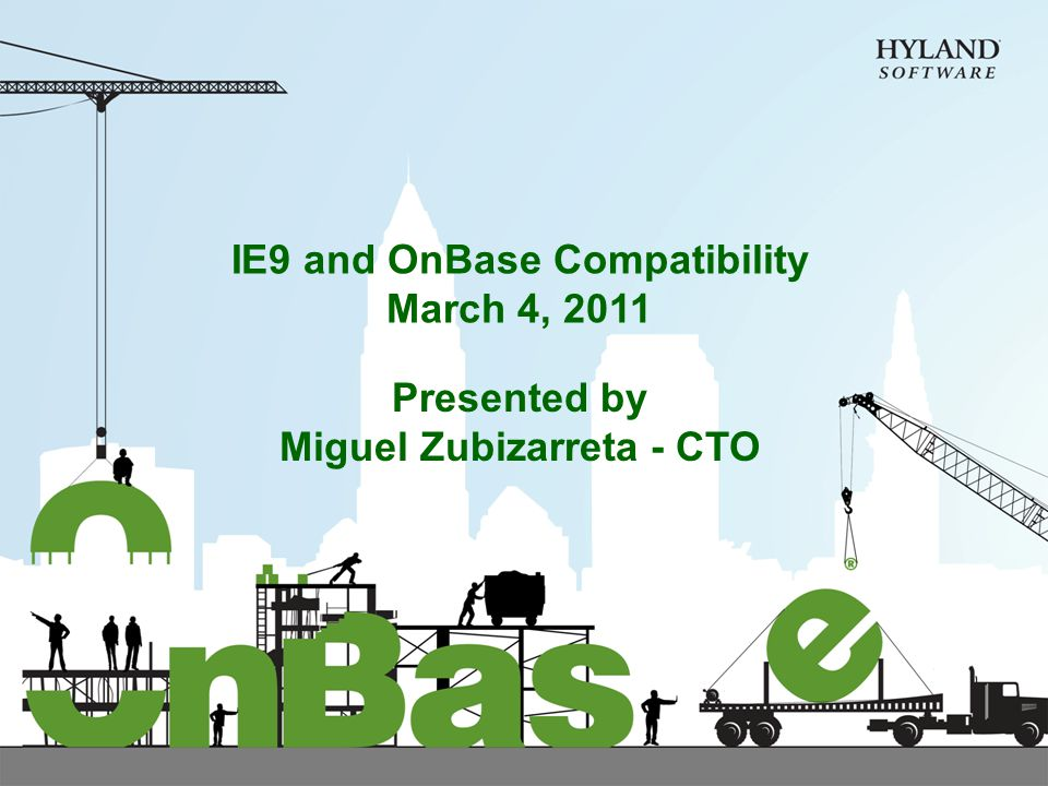 IE9 and OnBase Compatibility March 4, 2011 Presented by Miguel Zubizarreta - CTO