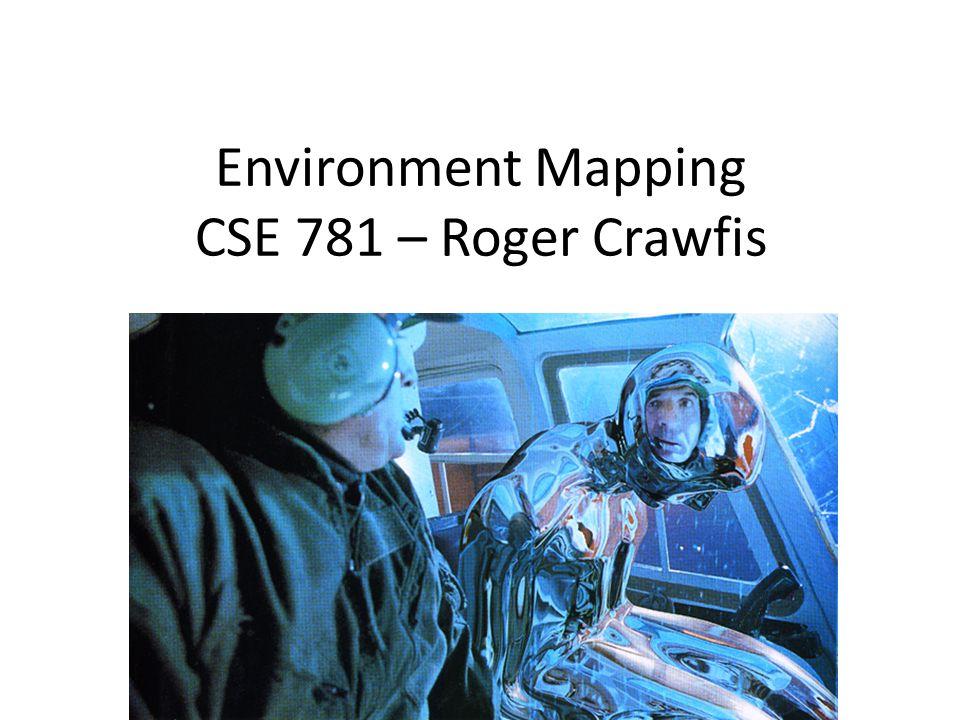 Environment Mapping CSE 781 – Roger Crawfis