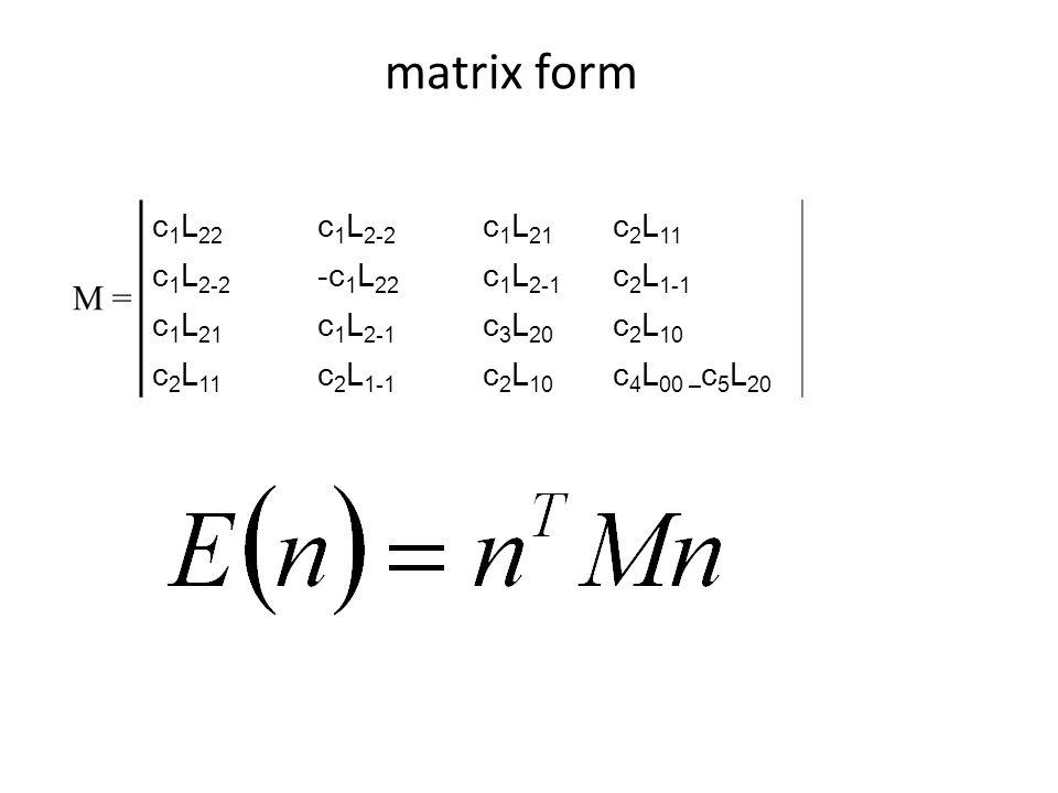 matrix form c 1 L 22 c 1 L 2-2 c 1 L 21 c 2 L 11 c 1 L 2-2 -c 1 L 22 c 1 L 2-1 c 2 L 1-1 c 1 L 21 c 1 L 2-1 c 3 L 20 c 2 L 10 c 2 L 11 c 2 L 1-1 c 2 L