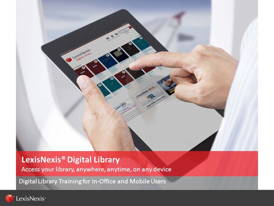 2 Capability / Sub-brand / Product Name (Change or Delete Text from Master) LexisNexis Confidential 2 Agenda for today s training Welcome to your LexisNexis® Digital Library Training for In-office and Mobile Users Overview of Library Collection Access Instructions Using OverDrive® Read™ (Web-browser based) and other eReaders Demonstration Your Logo Here