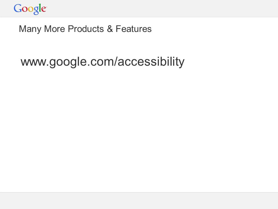 Many More Products & Features www.google.com/accessibility
