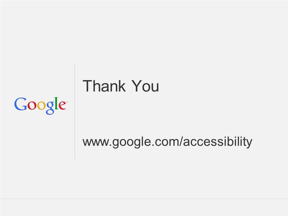 Thank You www.google.com/accessibility