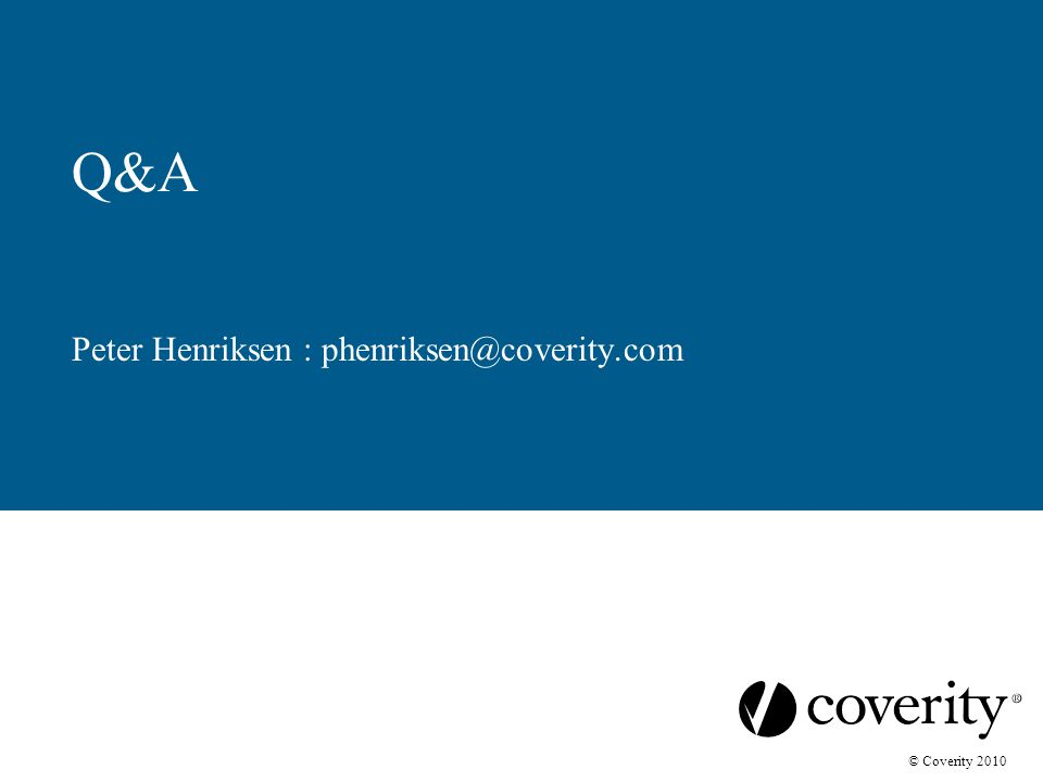 © Coverity 2010 Q&A Peter Henriksen : phenriksen@coverity.com
