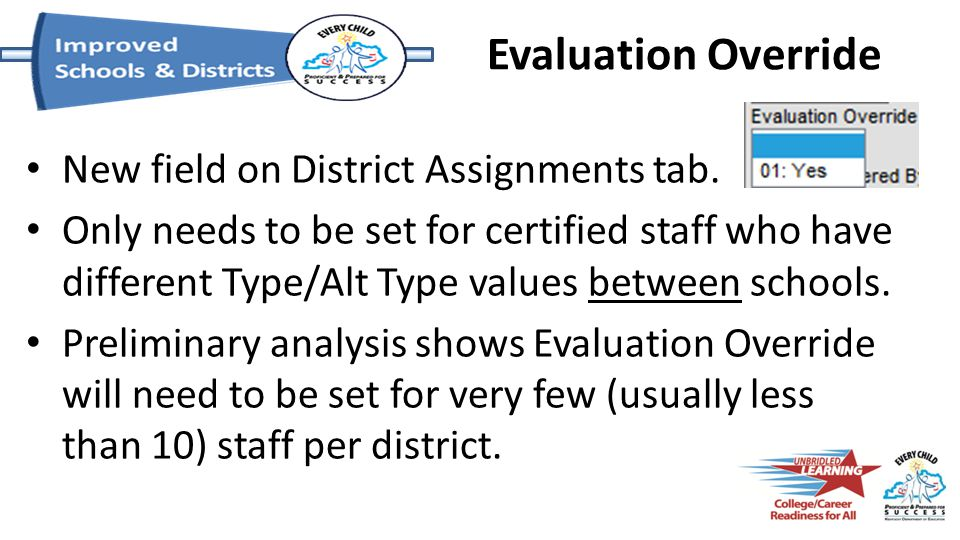 Evaluation Override New field on District Assignments tab. Only needs to be set for certified staff who have different Type/Alt Type values between sc